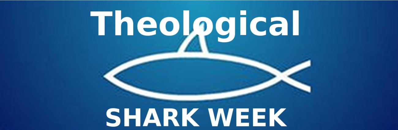 Theological Shark Week
