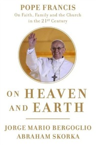 Jorge Mario Bergoglio and Abraham Skorka, On Heaven and Earth: Pope Francis on Faith, Family, and the Church in the Twenty-First Century (New York: Image Books, 2013). References to this book are in the text.