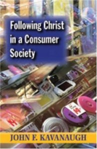 John F. Kavanaugh - Following Christ in a Consumer Society