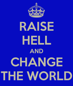 Raise Hell and Change the World