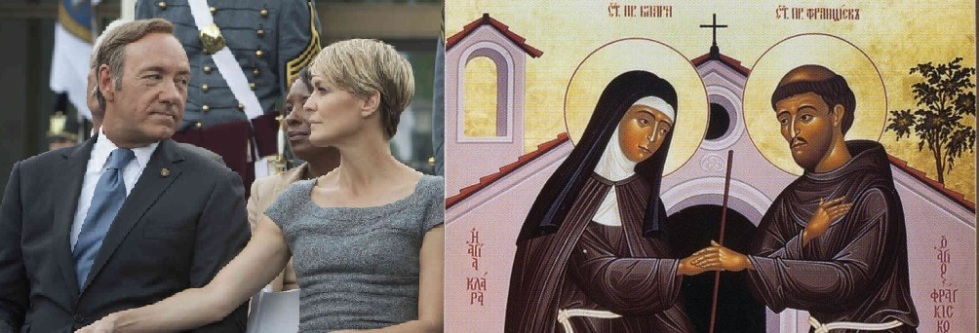 From left: Francis and Claire Underwood, Clare and Francis of Assisi