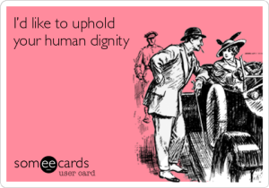 uphold your human dignity